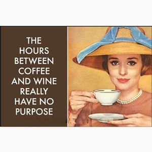 The Hours Between Coffee and Wine Really Have No Purpose funny fridge magnet     (ep)